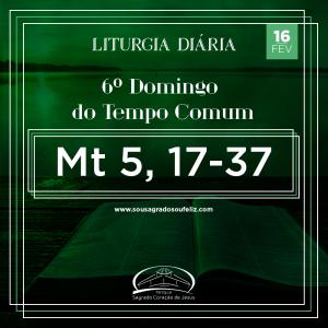 6º Domingo do Tempo Comum- 16/02/2020 Mt 5,17-37