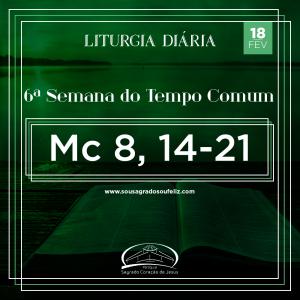 6ª Semana do Tempo Comum - Terça-feira 18/02/2020 (Mc 8,14-21)