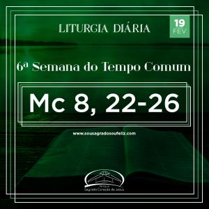 6ª Semana do Tempo Comum - Quarta-feira- 19/02/2020 (Mc 8,22-26)