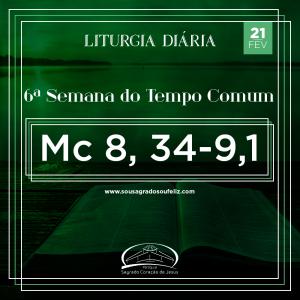 6ª Semana do Tempo Comum - Sexta-feira- 21/02/2020 (Mc 8,34–9,1)