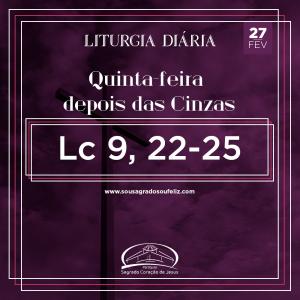 Quinta-feira depois das Cinzas- 27/02/2020 (Lc 9,22-25)