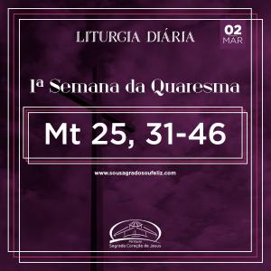 1ª Semana da Quaresma - Segunda-feira- 02/03/2020 (Mt 25,31-46)