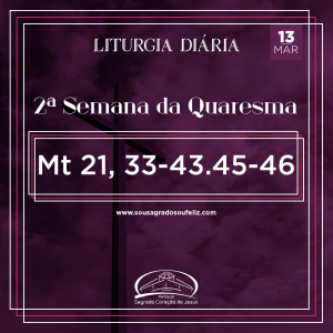 2ª Semana da Quaresma - Sexta-feira- 13/03/2020 (Mt 21,33-43.45-46)