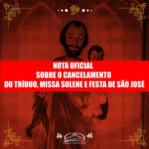 NOTA OFICIAL SOBRE O CANCELAMENTO DO TRÍDUO, MISSA SOLENE E FESTA DE SÃO JOSÉ 2020