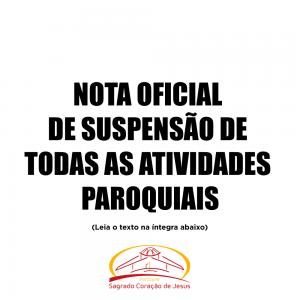 NOTA OFICIAL DE SUSPENSÃO DE TODAS AS ATIVIDADES PAROQUIAIS