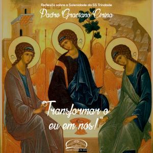 Transformar o Eu em NÓS!- Homilia da Solenidade da SS Trindade- Pe Graciano